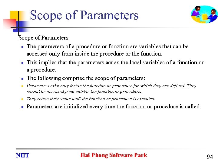 Scope of Parameters: n The parameters of a procedure or function are variables that