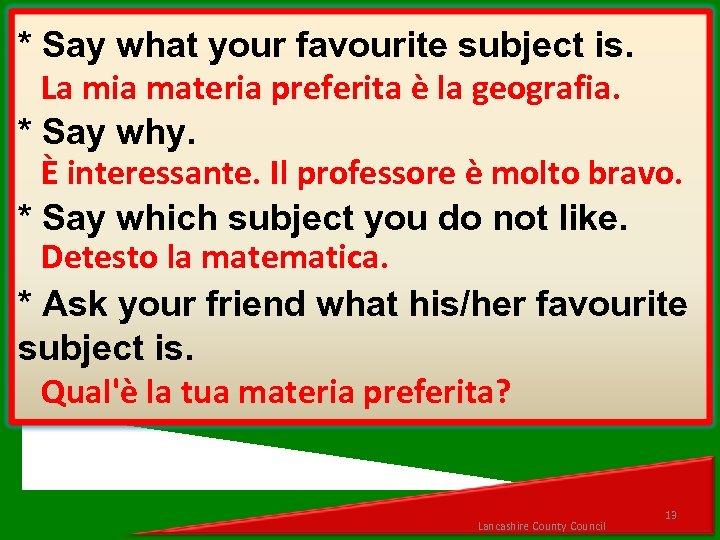 * Say what your favourite subject is. La mia materia preferita è la geografia.