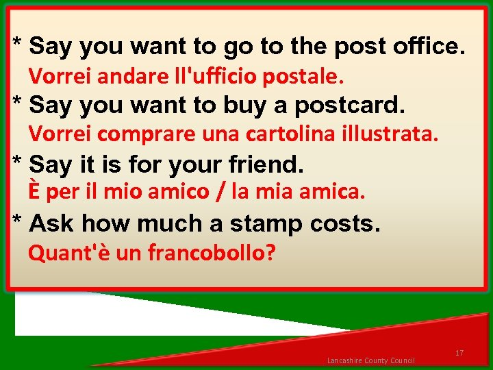 * Say you want to go to the post office. Vorrei andare ll'ufficio postale.