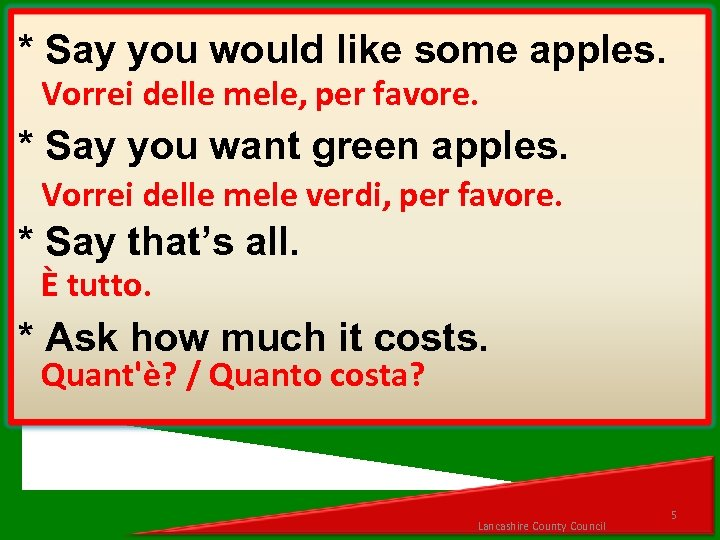 * Say you would like some apples. Vorrei delle mele, per favore. * Say