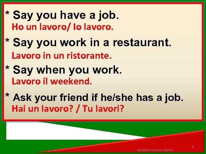 * Say you have a job. Ho un lavoro/ Io lavoro. * Say you