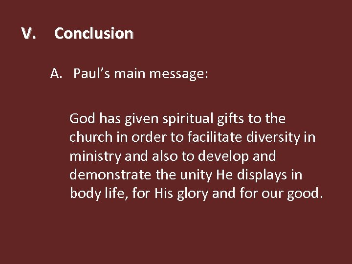 V. Conclusion A. Paul's main message: God has given spiritual gifts to the church