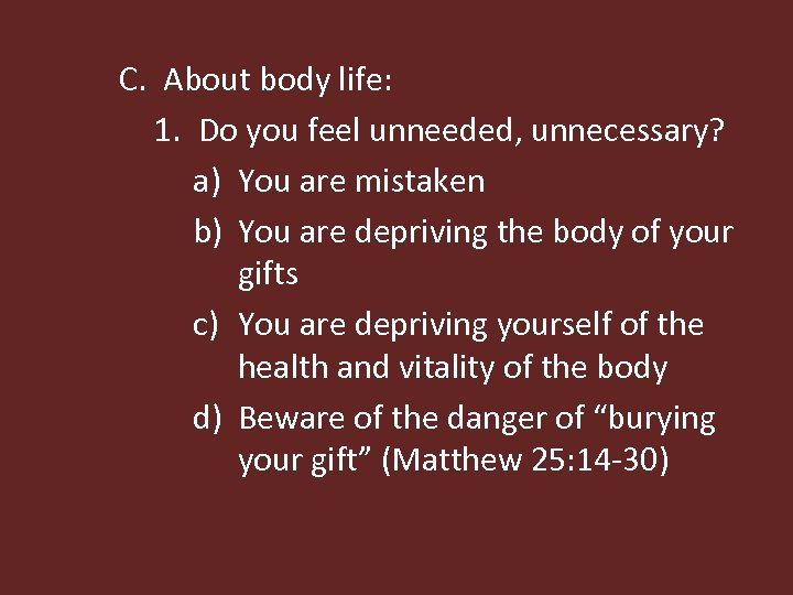 C. About body life: 1. Do you feel unneeded, unnecessary? a) You are mistaken