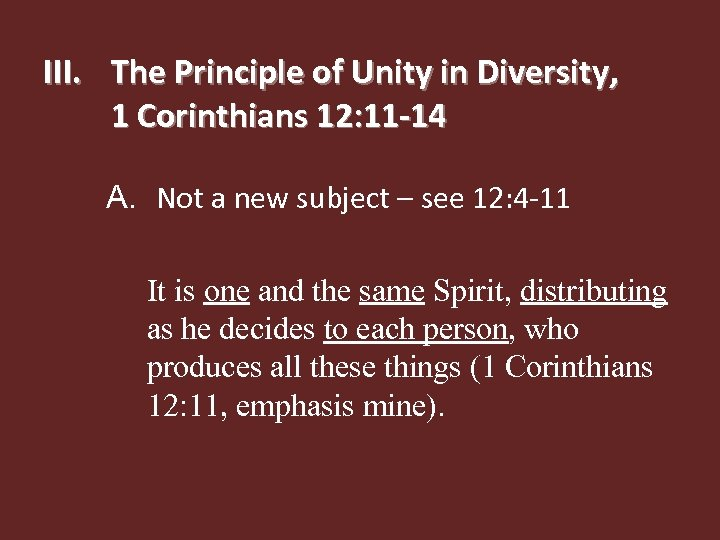 III. The Principle of Unity in Diversity, 1 Corinthians 12: 11 -14 A. Not