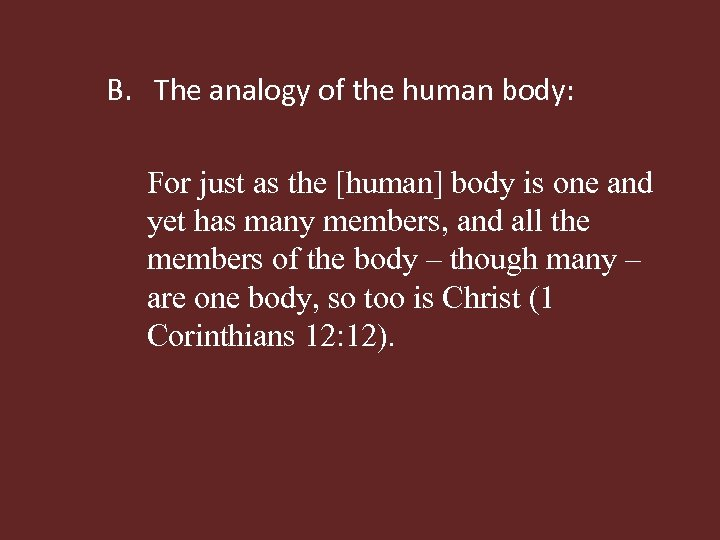 B. The analogy of the human body: For just as the [human] body is