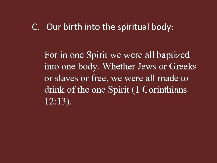 C. Our birth into the spiritual body: For in one Spirit we were all