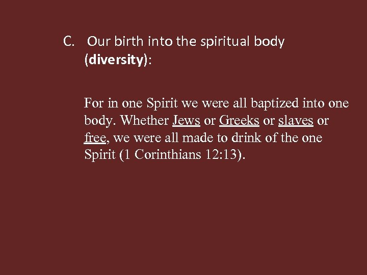 C. Our birth into the spiritual body (diversity): For in one Spirit we were