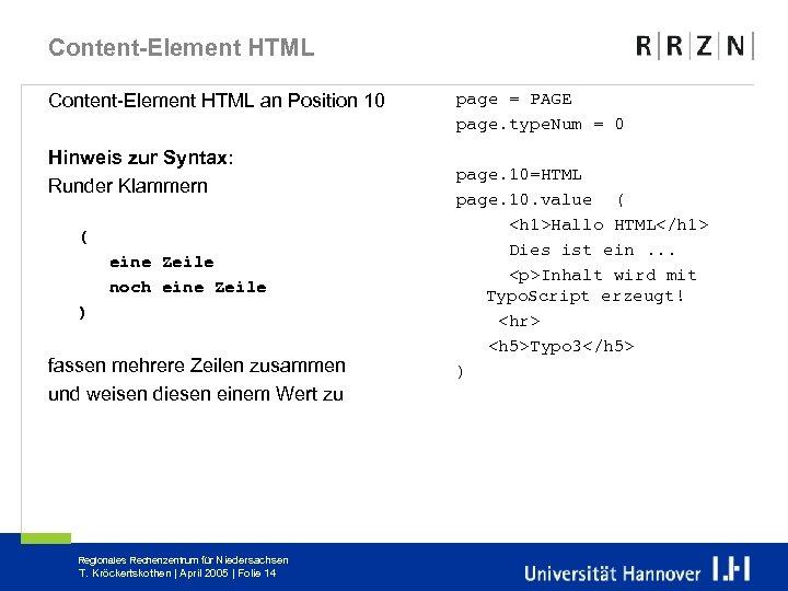 Content-Element HTML an Position 10 Hinweis zur Syntax: Runder Klammern ( eine Zeile noch