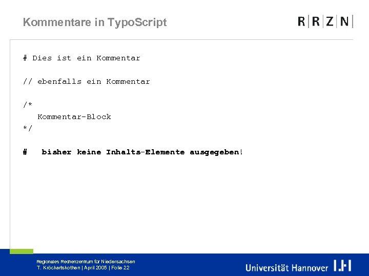 Kommentare in Typo. Script # Dies ist ein Kommentar // ebenfalls ein Kommentar /*