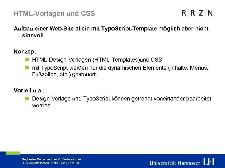HTML-Vorlagen und CSS Aufbau einer Web-Site allein mit Typo. Script-Template möglich aber nicht sinnvoll