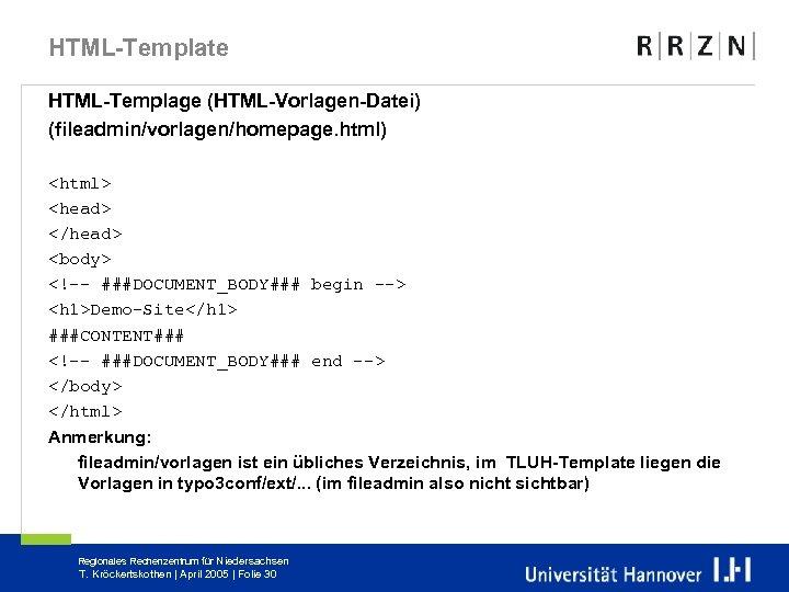 HTML-Template HTML-Templage (HTML-Vorlagen-Datei) (fileadmin/vorlagen/homepage. html) <html> <head> </head> <body> <!-- ###DOCUMENT_BODY### begin --> <h
