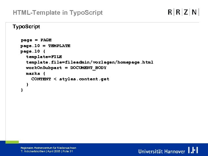 HTML-Template in Typo. Script page = PAGE page. 10 = TEMPLATE page. 10 {
