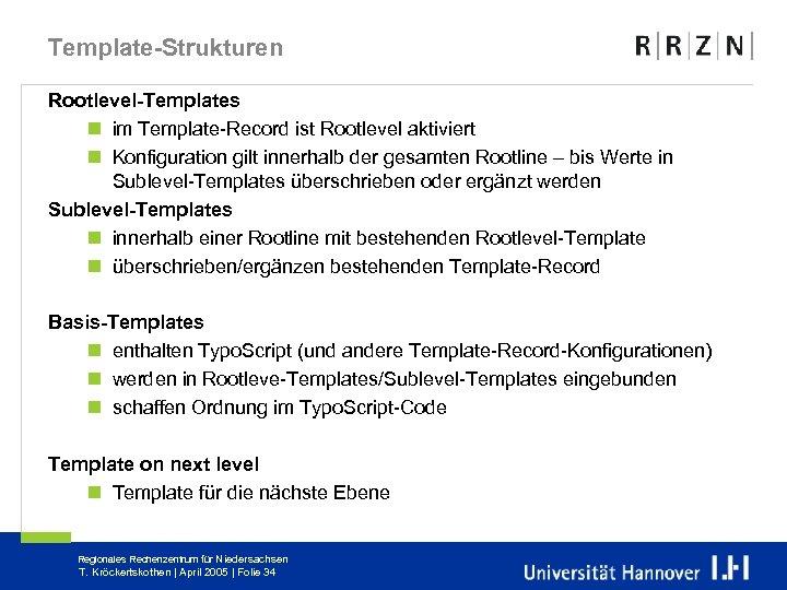 Template-Strukturen Rootlevel-Templates n im Template-Record ist Rootlevel aktiviert n Konfiguration gilt innerhalb der gesamten
