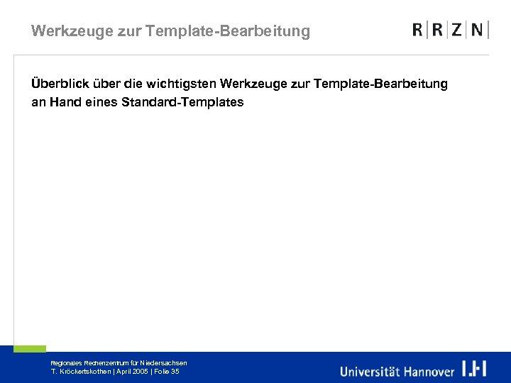 Werkzeuge zur Template-Bearbeitung Überblick über die wichtigsten Werkzeuge zur Template-Bearbeitung an Hand eines Standard-Templates