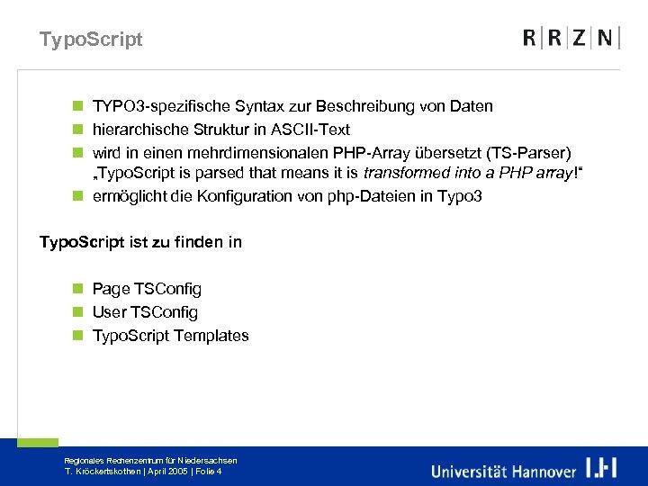 Typo. Script n TYPO 3 -spezifische Syntax zur Beschreibung von Daten n hierarchische Struktur