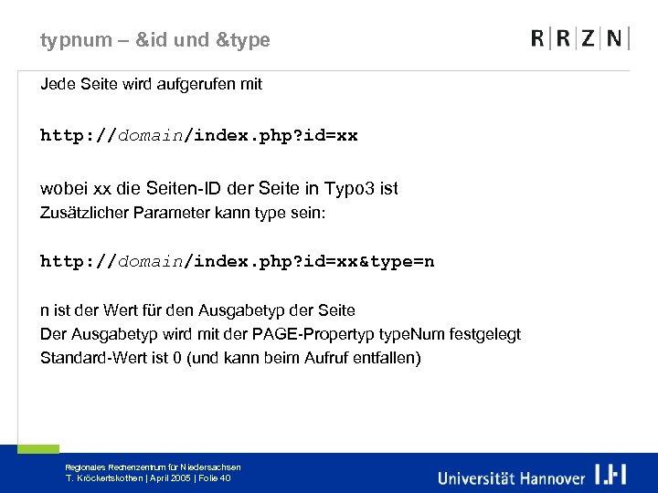 typnum – &id und &type Jede Seite wird aufgerufen mit http: //domain/index. php? id=xx