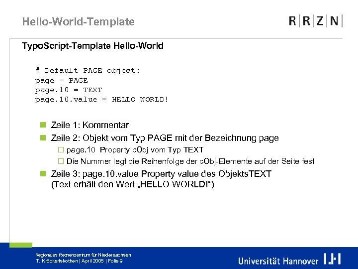 Hello-World-Template Typo. Script-Template Hello-World # Default PAGE object: page = PAGE page. 10 =