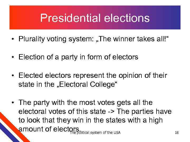 """Presidential elections • Plurality voting system: """"The winner takes all!"""" • Election of a"""