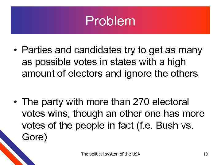 Problem • Parties and candidates try to get as many as possible votes in