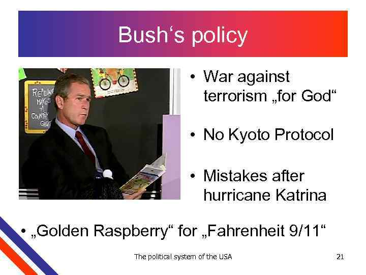"""Bush's policy • War against terrorism """"for God"""" • No Kyoto Protocol • Mistakes"""