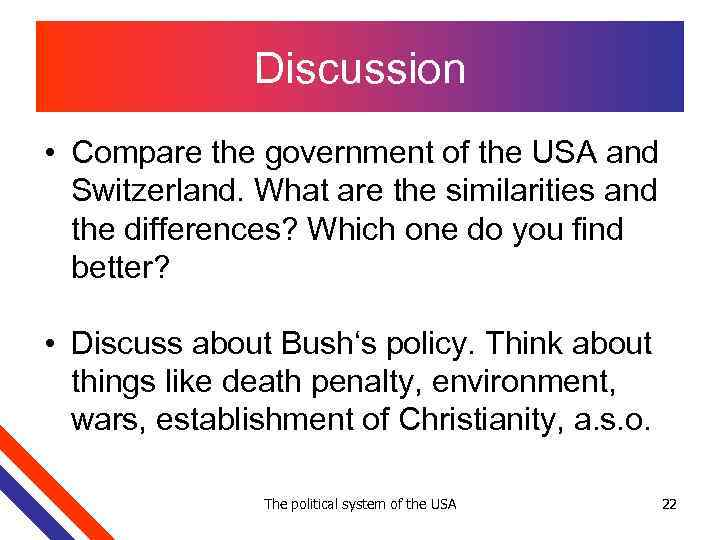 Discussion • Compare the government of the USA and Switzerland. What are the similarities