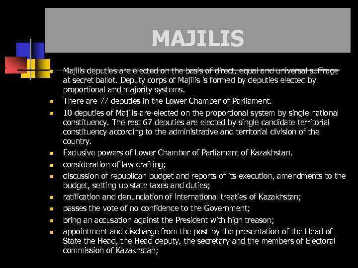 MAJILIS Majilis deputies are elected on the basis of direct, equal and universal suffrage
