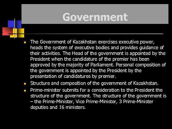 Government The Government of Kazakhstan exercises executive power, heads the system of executive bodies