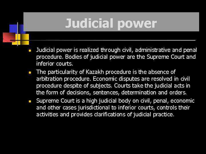 Judicial power Judicial power is realized through civil, administrative and penal procedure. Bodies of