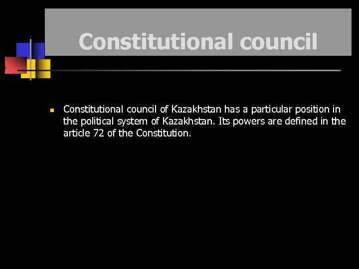 Constitutional council of Kazakhstan has a particular position in the political system of Kazakhstan.