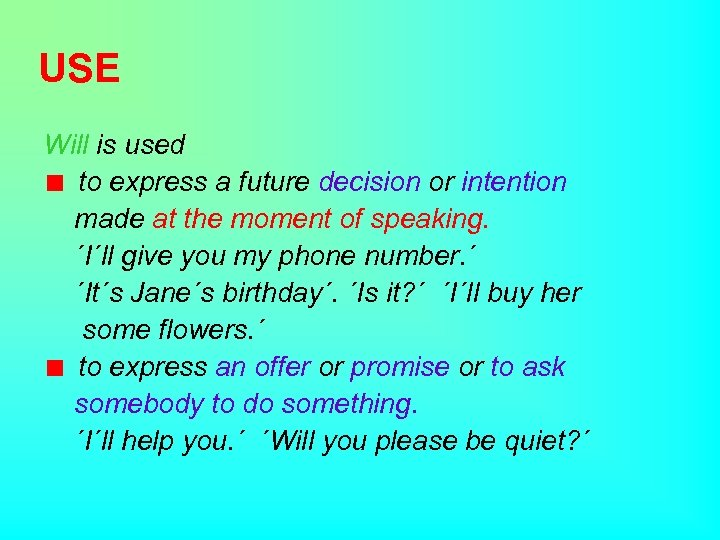 USE Will is used to express a future decision or intention made at the