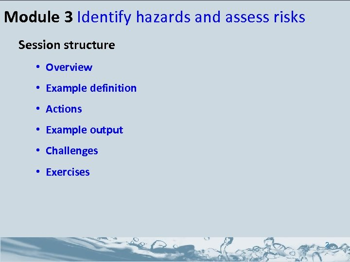 Module 3 Identify hazards and assess risks Session structure • Overview • Example definition