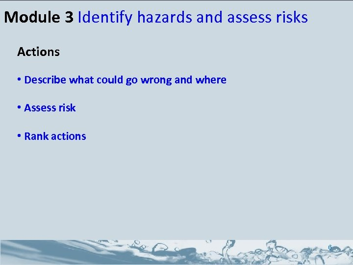 Module 3 Identify hazards and assess risks Actions • Describe what could go wrong