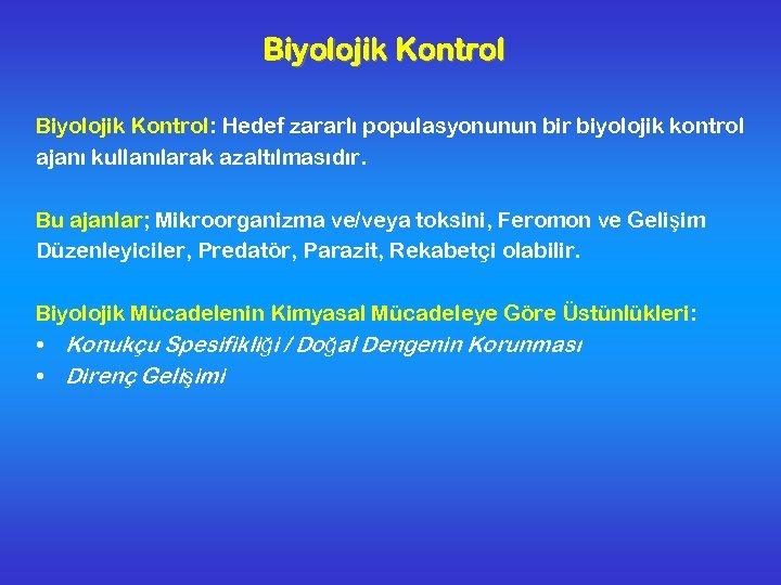 Biyolojik Kontrol: Hedef zararlı populasyonunun bir biyolojik kontrol ajanı kullanılarak azaltılmasıdır. Bu ajanlar; Mikroorganizma