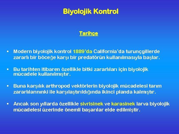 Biyolojik Kontrol Tarihçe • Modern biyolojik kontrol 1889'da California'da turunçgillerde zararlı bir böceğe karşı