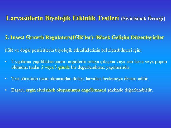 Larvasitlerin Biyolojik Etkinlik Testleri (Sivirisinek Örneği) 2. Insect Growth Regulators(IGR'ler)=Böcek Gelişim Düzenleyiciler IGR ve