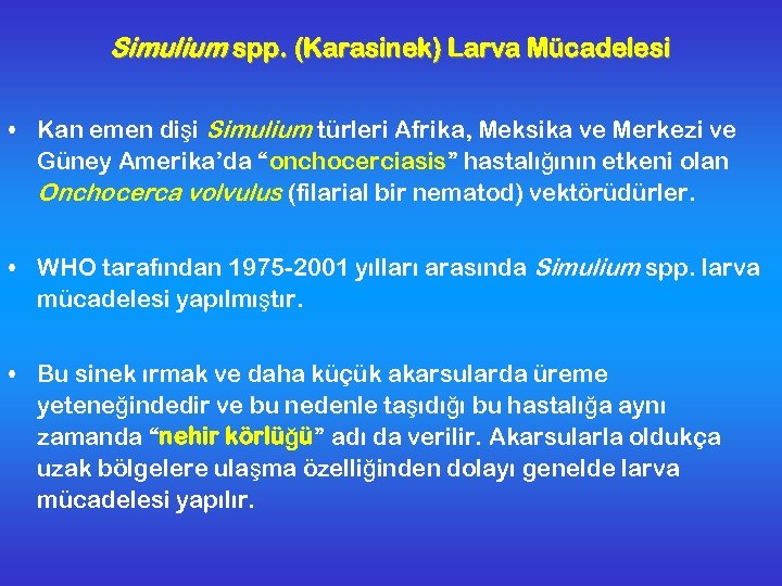 Simulium spp. (Karasinek) Larva Mücadelesi • Kan emen dişi Simulium türleri Afrika, Meksika ve