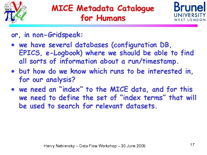 MICE Metadata Catalogue for Humans or, in non-Gridspeak: · we have several databases (configuration