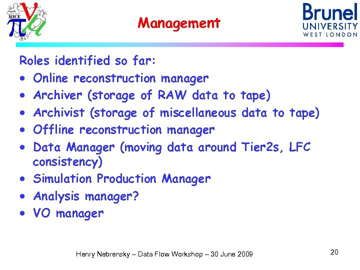 Management Roles identified so far: · Online reconstruction manager · Archiver (storage of RAW