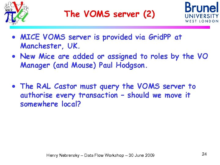 The VOMS server (2) · MICE VOMS server is provided via Grid. PP at