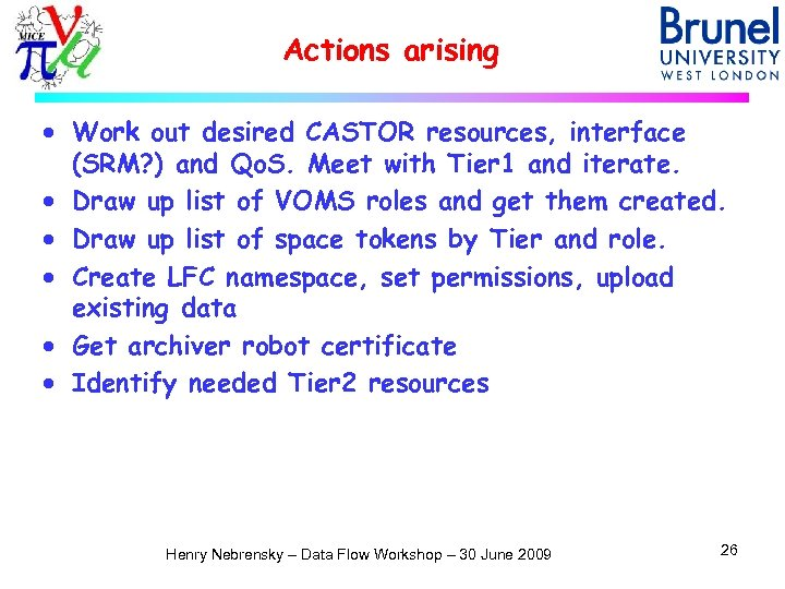 Actions arising · Work out desired CASTOR resources, interface (SRM? ) and Qo. S.