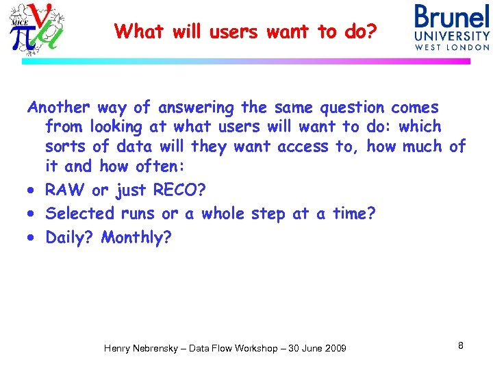 What will users want to do? Another way of answering the same question comes