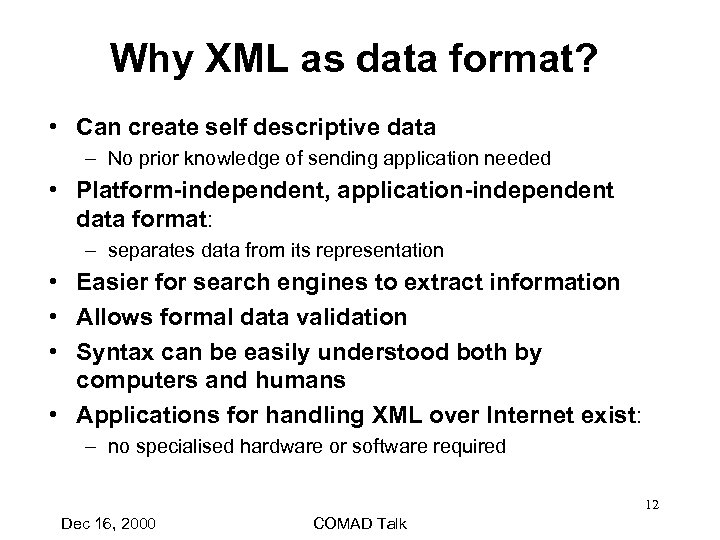 Why XML as data format? • Can create self descriptive data – No prior