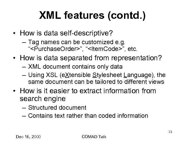 XML features (contd. ) • How is data self-descriptive? – Tag names can be