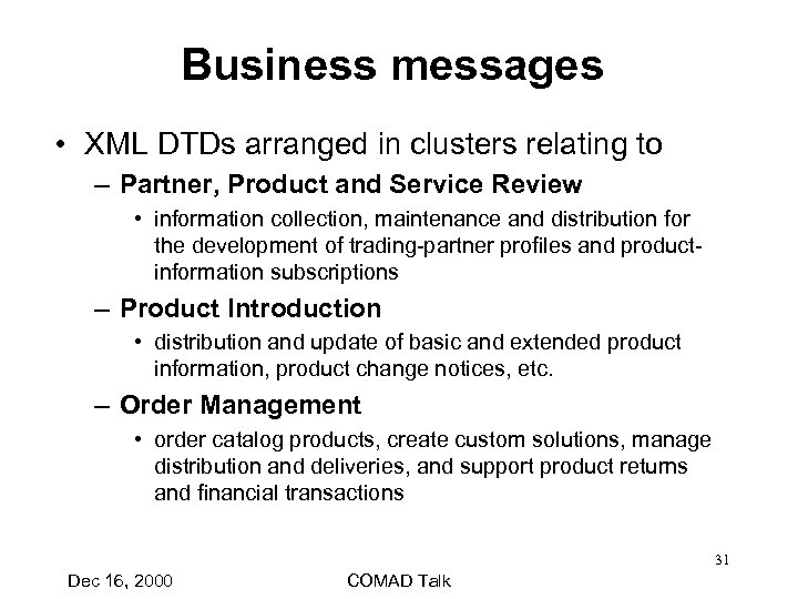 Business messages • XML DTDs arranged in clusters relating to – Partner, Product and