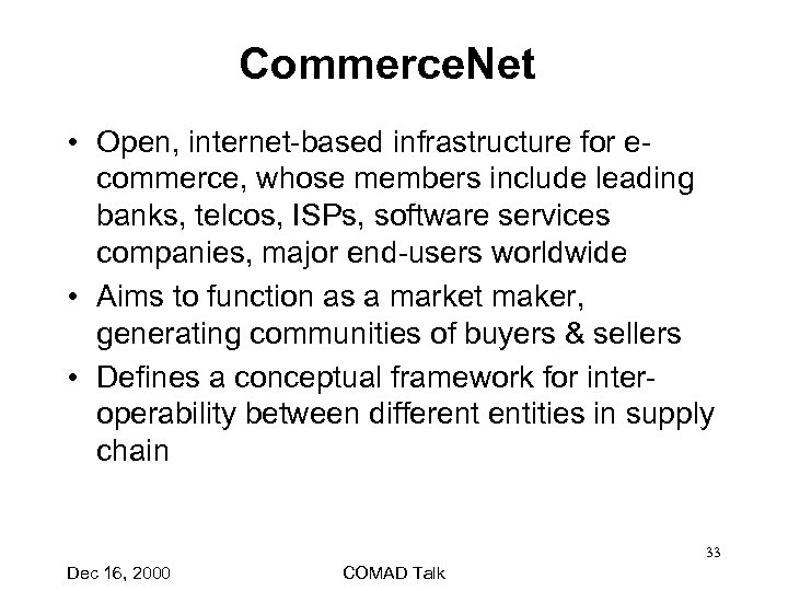 Commerce. Net • Open, internet-based infrastructure for e- commerce, whose members include leading banks,