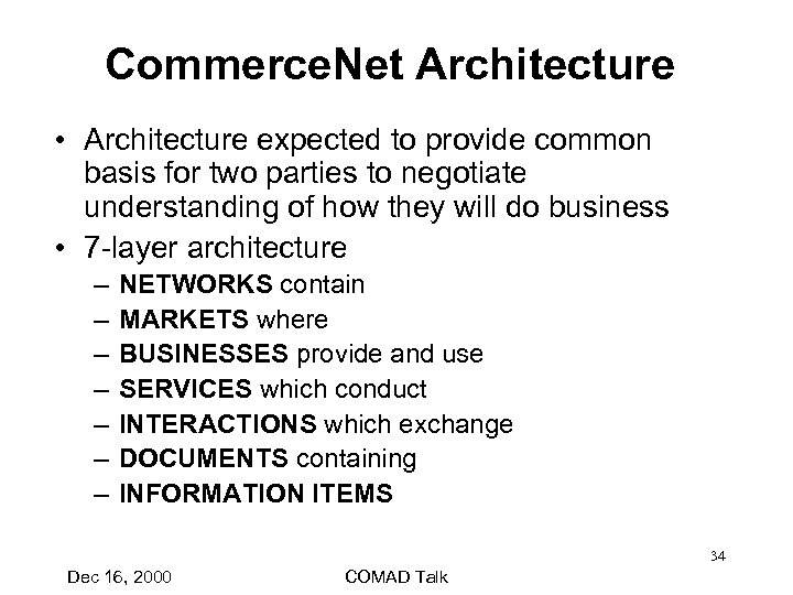 Commerce. Net Architecture • Architecture expected to provide common basis for two parties to