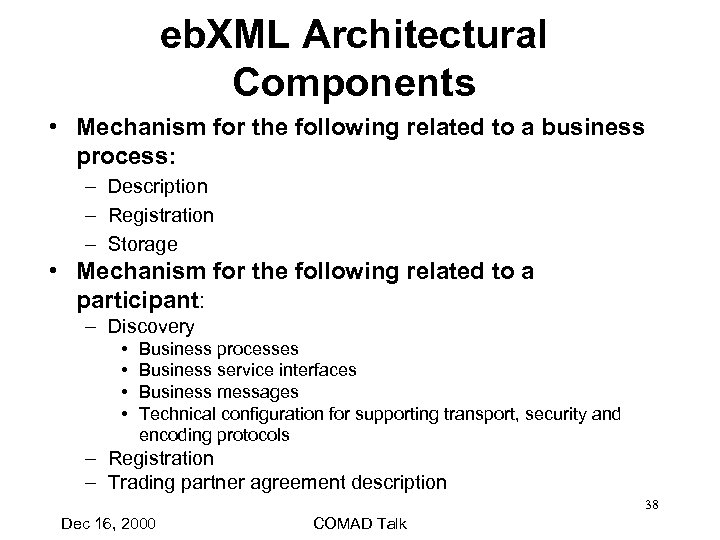 eb. XML Architectural Components • Mechanism for the following related to a business process: