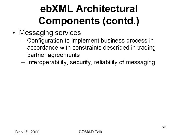 eb. XML Architectural Components (contd. ) • Messaging services – Configuration to implement business