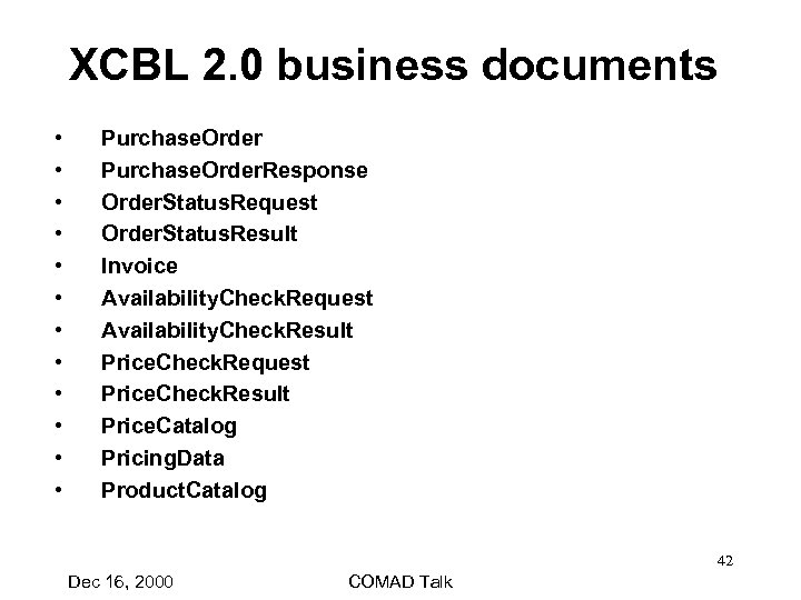 XCBL 2. 0 business documents • • • Purchase. Order. Response Order. Status. Request