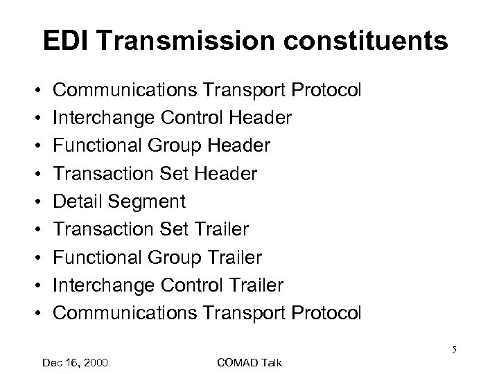EDI Transmission constituents • • • Communications Transport Protocol Interchange Control Header Functional Group
